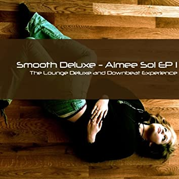 Aimée Sol EP 1 (The Lounge Deluxe and Downbeat Experience)