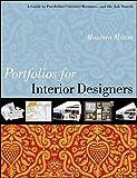 Portfolios for Interior Designers: A Guide to Portfolios, Creative Resumes, and the Job Search
