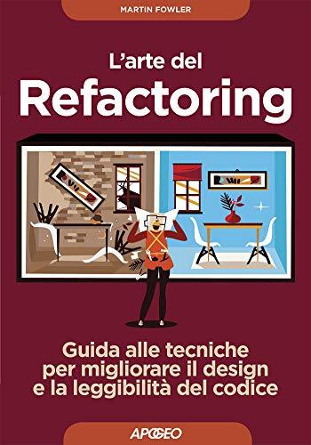 L'arte del refactoring. Guida alle tecniche per migliorare il design e la leggibilità del codice