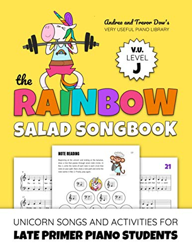The Rainbow Salad Songbook, V. U. Level J: Unicorn Songs and Activities for Late Primer Piano Students (Andrea and Trevor Dow's Very Useful Piano Library)
