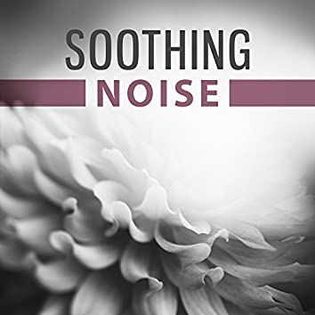Soothing Noise – Music for Relaxation, Deep Sleep, Meditation, Classical Tracks to Rest