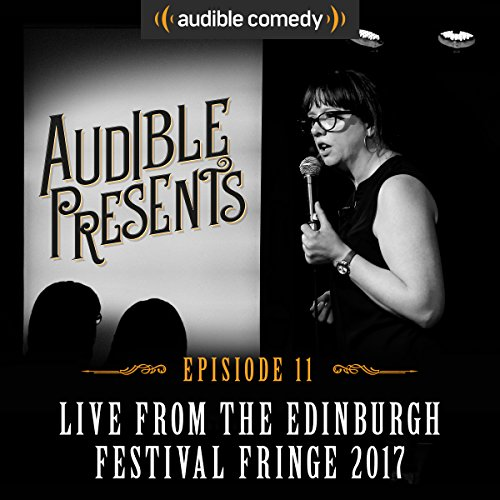 Audible Presents: Live from the Edinburgh Festival Fringe 2017: Episode 11 cover art