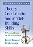 Theory Construction and Model-Building Skills, Second Edition: A Practical Guide for Social Scientists (Methodology in the Social Sciences)
