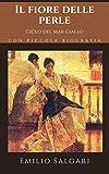 Il fiore delle perle: Secondo romanzo del 'Ciclo del mar giallo' di Emilio Salgari + Piccola biografia (Classici dimenticati Vol. 127)