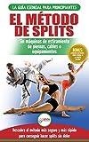 El Método De Splits: Flexibilidad Y Estiramiento: Ejercicios Seguros Para Aprender...