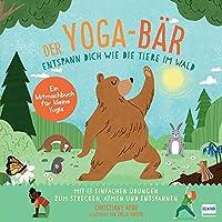 Der Yoga-Baer | Entspann dich wie die Tiere im Wald: Bilderbuch und erstes Yoga-Mitmachbuch mit einfachen Entspannungsuebungen fuer Kinder ab 4