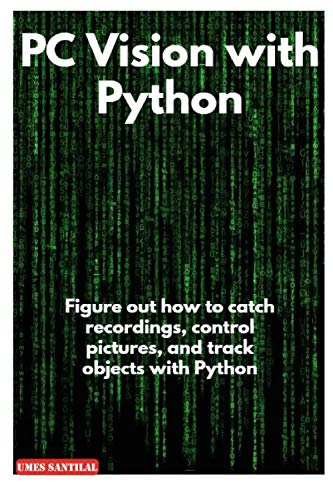 PC Vision with Python: Figure out how to catch recordings, control pictures, and track objects with Python