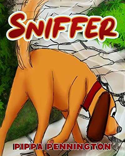 Sniffer: The little dog who loves to sniff: A children's picture book (Sniffer Children's Books Age 3-6)