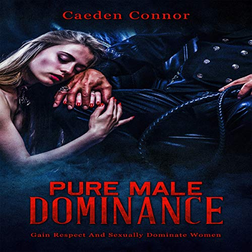 Pure Male Dominance: Gain Respect and Sexually Dominate Women audiobook cover art