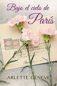 BAJO EL CIELO DE PARÍS: Relato Romántico par Arlette Geneve