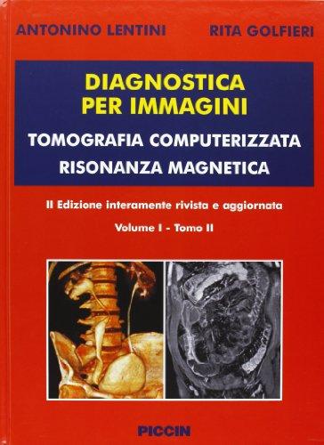 Diagnostica per immagini vol. 1/1 e 1/2. Tomografia computerizzata risonanza magnetica
