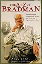 The A-Z of Bradman: A Comprehensive Companion to the Life and Career of a Legendary Australian