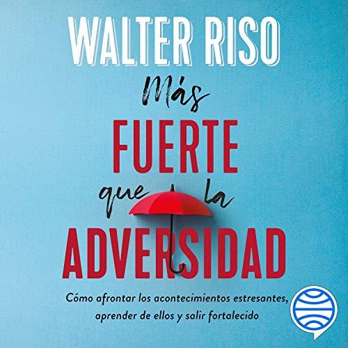 Más fuerte que la adversidad Audiobook By Walter Riso cover art