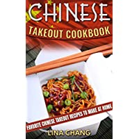 Chinese Takeout Cookbook: Favorite Chinese Takeout Recipes to Make at Home Kindle Edition by Lina Chang for Free