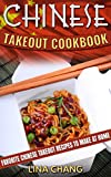 Chinese Takeout Cookbook: Favorite Chinese Takeout Recipes to Make at Home (Takeout Cookbooks Book 1)