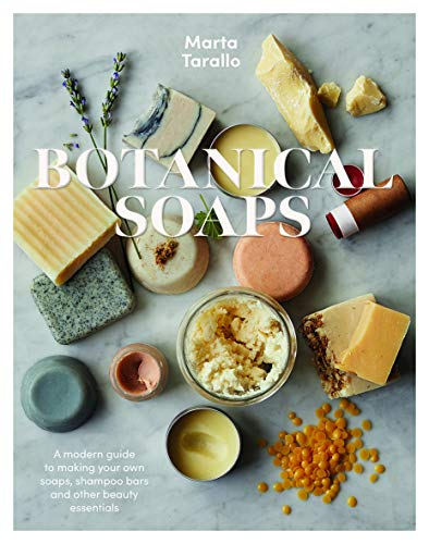 Botanical Soaps: A Modern Guide to Making Your Own Soaps, Shampoo Bars and Other Beauty Essentials