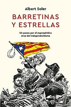 Barretinas y estrellas: Un paseo por el esperpéntico circo del independentismo (PENINSULA) de [Albert Soler]