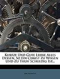 Kurtze Und Gute Lehre Alles Dessen, So Ein Christ Zu Wissen Und Zu Thun Schuldig Ist...