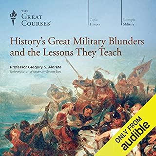 History's Great Military Blunders and the Lessons They Teach                   By:                                                                                                                                 The Great Courses,                                                                                        Gregory S. Aldrete                               Narrated by:                                                                                                                                 Gregory S. Aldrete                      Length: 12 hrs and 12 mins     2,158 ratings     Overall 4.4