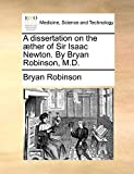 A dissertation on the æther of Sir Isaac Newton. By Bryan Robinson, M.D.
