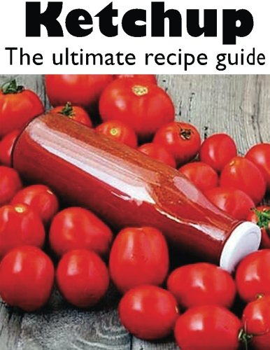 Ketchup: The Ultimate Recipe Guide