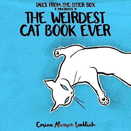 The Weirdest Cat Book Ever (Tales from the Litter Box)