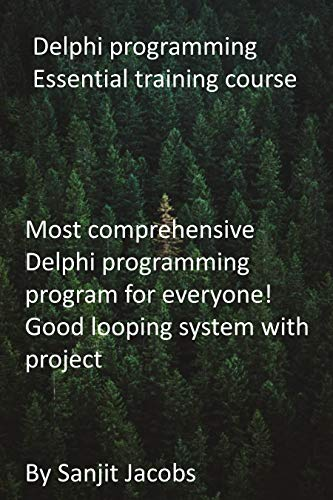 Delphi programming Essential training course: Most comprehensive Delphi programming program for everyone! Good looping system with project (English Edition)