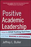 Positive Academic Leadership: How to Stop Putting Out Fires and Start Making a Difference (J-B Anker Resources for Department Chairs)