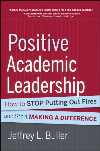 Positive Academic Leadership How To Stop Putting Out Fires And Start Making A Difference