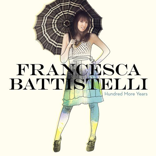 Hundred More Years: Limited Deluxe Edition (+2 Bonus Tracks, Trampoline & Angel By Your Side (Unplugged)) by Francesca Battistelli (2011-07-28)