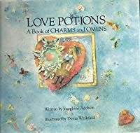 Love Potions a Book of Charms and Omens 0881622400 Book Cover