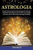 Astrologia: Scopri l'Antica e potente arte di leggere le stelle per prevedere il tuo destino e aumentare il tuo risveglio spirituale. Incluso l'Oroscopo con i Segni Zodiacali