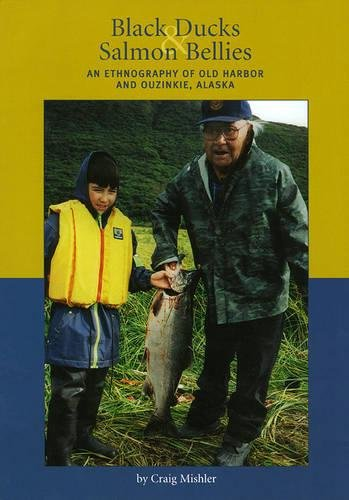 Black Ducks and Salmon Bellies: An Ethnography of Old Harbor and Ouzinkie, Alaska