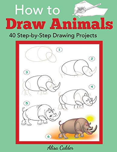 How to Draw Animals: 40 Step-by-Step Drawing Projects (Beginner Drawing Books)