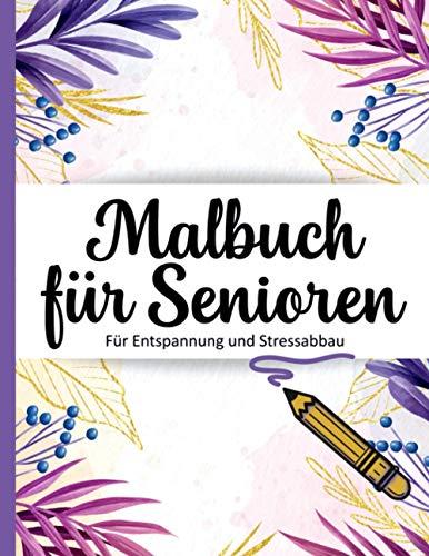 Malbuch Für Senioren: Mit Über 50 Motiven/Für Erwachsene/Demenz/Geschenke und Beschäftigung Für Senioren/Auch Mandala Spiel/A4