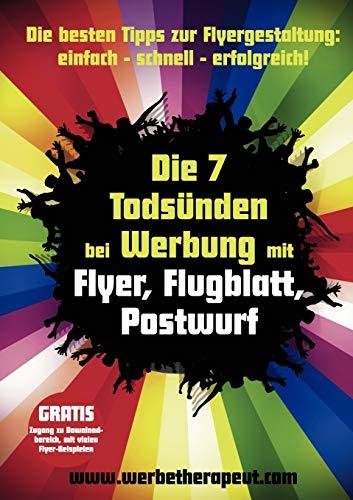 Die 7 Todsünden bei Werbung mit Flyer, Flugblatt, Postwurf: Die besten Tipps zur Flyergestaltung: einfach – schnell – erfolgreich!