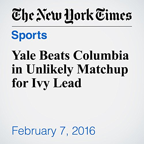 Yale Beats Columbia in Unlikely Matchup for Ivy Lead audiobook cover art