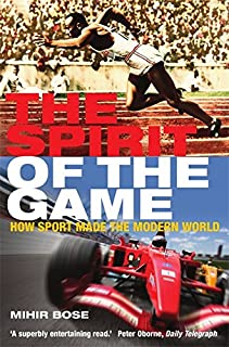 The Spirit of the Game: How Sport Made the Modern World