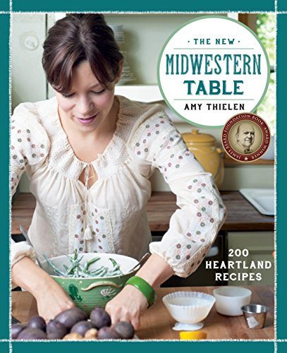 The New Midwestern Table: 200 Heartland Recipes: A Cookbook