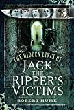 The Hidden Lives of Jack the Ripper's Victims (English Editi