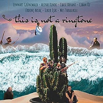 This Is Not A Ringtone (feat. Chase Bryant, Cihan Öz, Erdinç Aksaç, Ilker Işik & Wes Thrailkill)