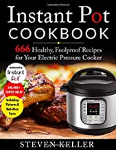 Instant Pot Cookbook: 666 Healthy, Foolproof Recipes for Your Electric Pressure Cooker (Including Pictures & Nutrition Facts)