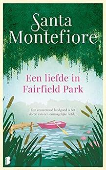Een liefde in Fairfield Park: Een eeuwenoud landgoed is het decor van een onmogelijke liefde… van [Santa Montefiore, Erica van Rijsewijk]