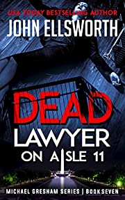 Dead Lawyer on Aisle 11 (Michael Gresham Legal Thrillers Book 7)