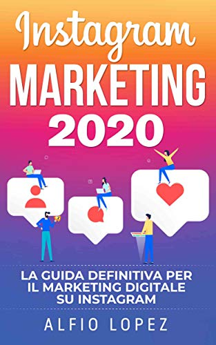 Instagram Marketing: La guida definitiva per il digital marketing su...
