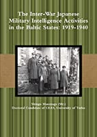 The Inter-War Japanese Military Intelligence Activities in the Baltic States: 1919-1940