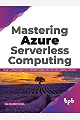 Mastering Azure Serverless Computing: Design and Implement End-to-End Highly Scalable Azure Serverless Solutions with Ease (English Edition) Kindle Edition