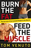 Burn the Fat, Feed the Muscle: The Simple, Proven System of Fat Burning for Permanent Weight Loss,...