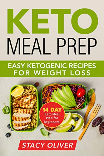 Keto Meal Prep 14 Day Keto Meal Plan For Beginners Easy Ketogenic Recipes For Weight Loss Meal Prep For Beginners Keto Meal Prep Kindle Edition By Oliver Stacy Health Fitness Dieting