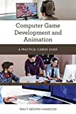 Computer Game Development and Animation: A Practical Career Guide (Practical Career Guides)